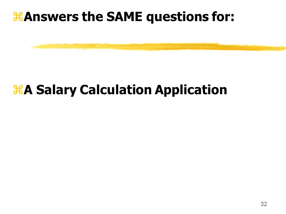 32 zAnswers the SAME questions for: zA Salary Calculation Application