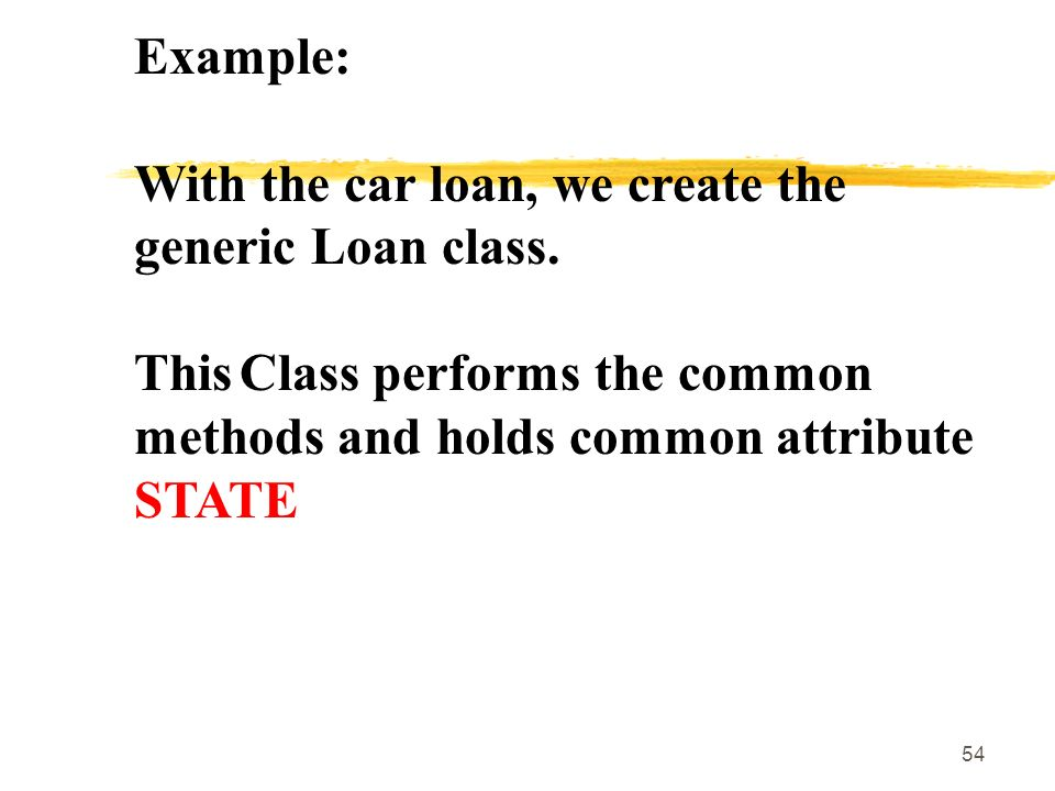 54 Example: With the car loan, we create the generic Loan class.