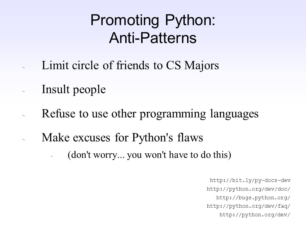 ~ Limit circle of friends to CS Majors ~ Insult people ~ Refuse to use other programming languages ~ Make excuses for Python s flaws ~ (don t worry...