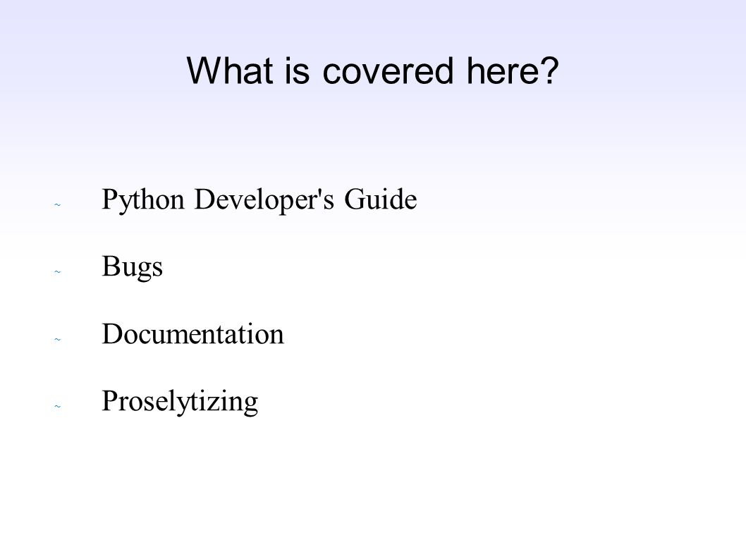 What is covered here ~ Python Developer s Guide ~ Bugs ~ Documentation ~ Proselytizing