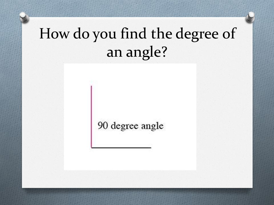 How do you find the degree of an angle?