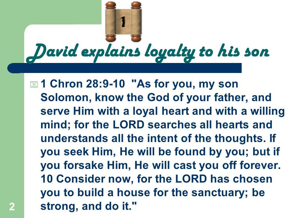 2 David explains loyalty to his son 1 Chron 28:9-10