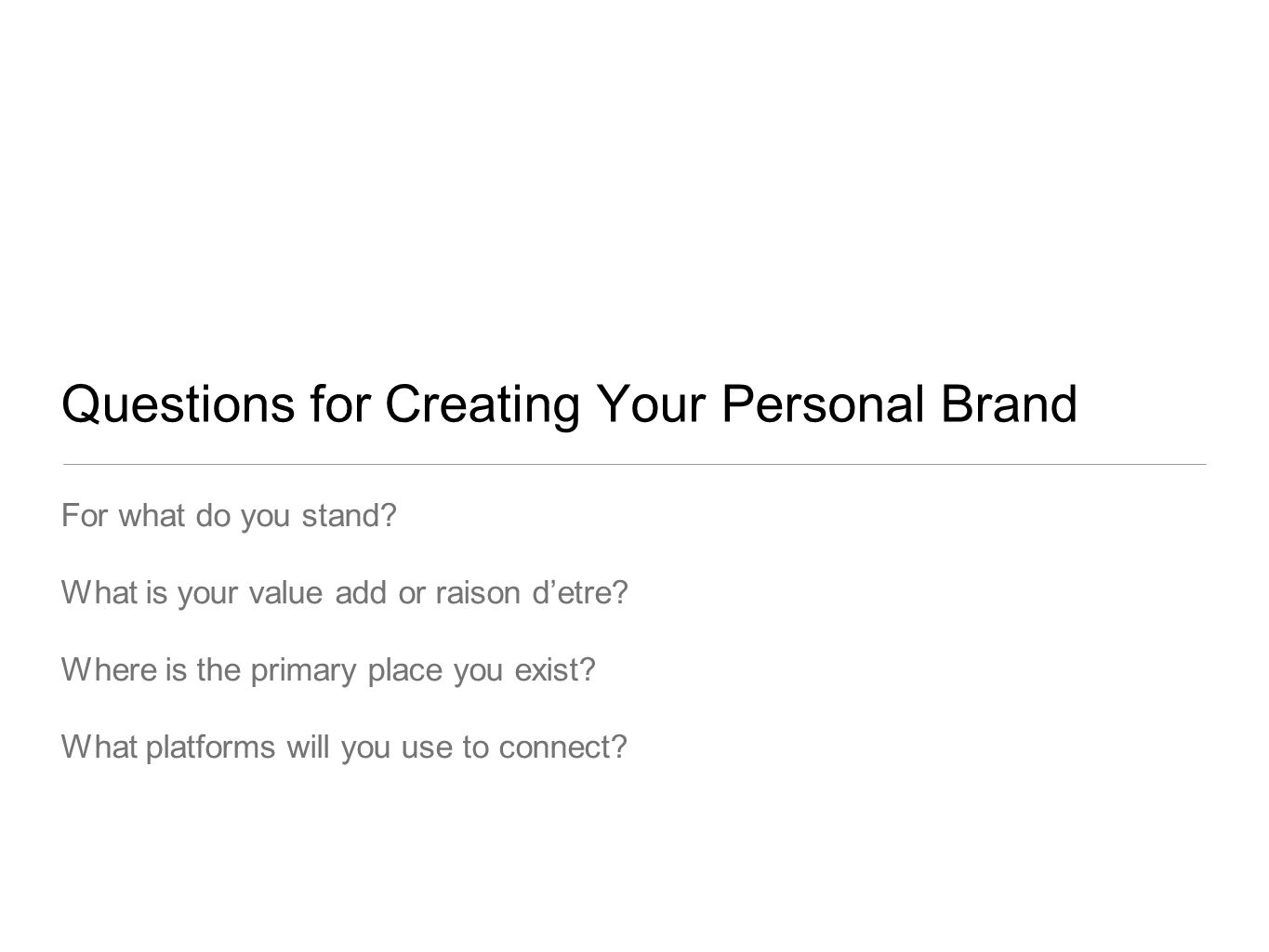 Questions for Creating Your Personal Brand For what do you stand.