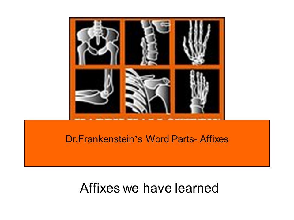 Affixes we have learned Dr.Frankenstein s Word Parts- Affixes