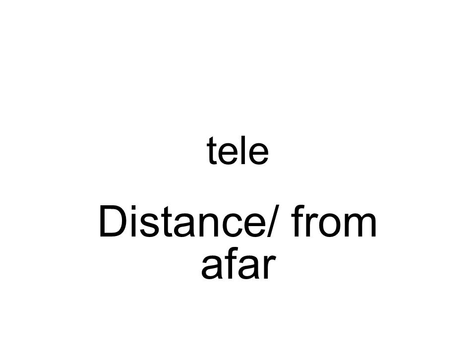 tele Distance/ from afar