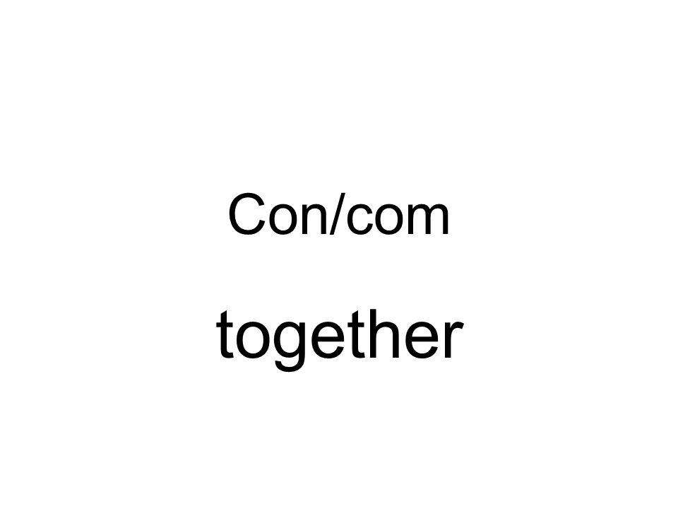 Con/com together