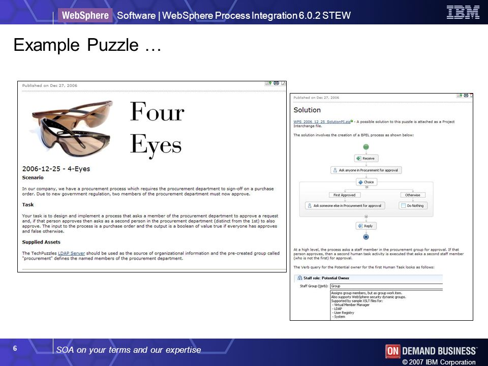 SOA on your terms and our expertise Software | WebSphere Process Integration 6.0.2 STEW © 2007 IBM Corporation 6 Example Puzzle …