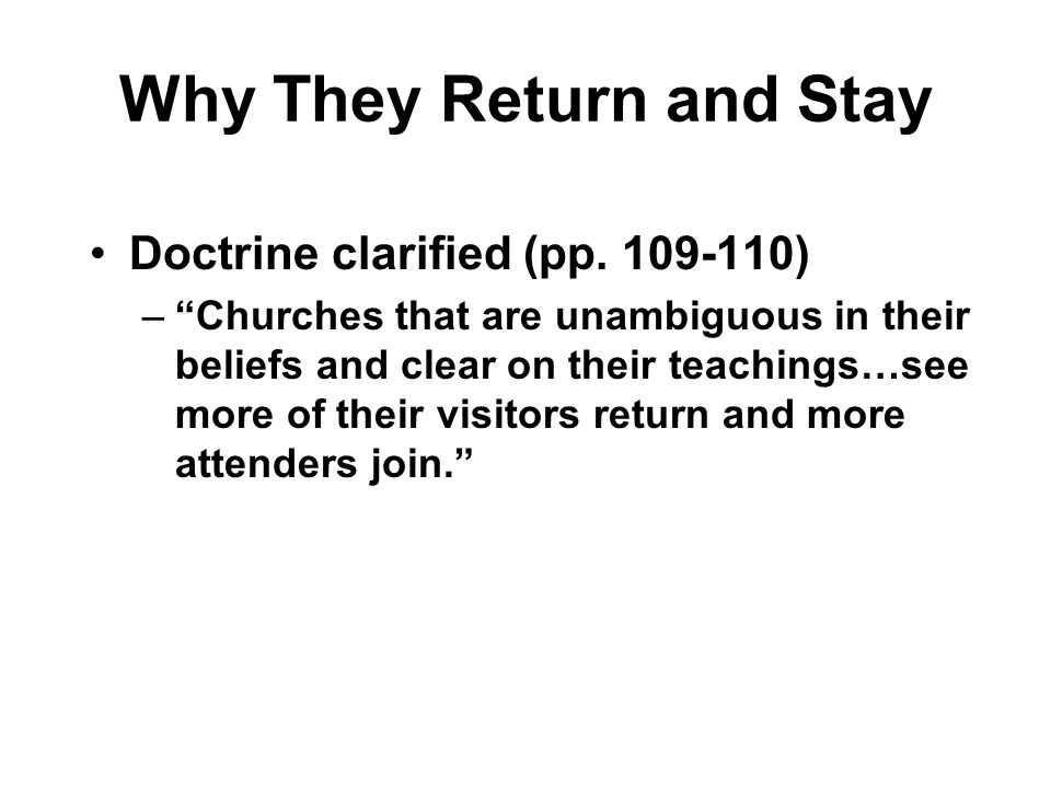 Why They Return and Stay Doctrine clarified (pp. 109-110) –Churches that are unambiguous in their beliefs and clear on their teachings…see more of the