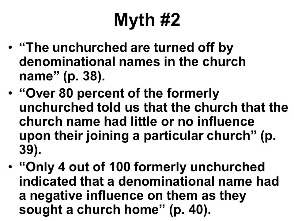 Myth #2 The unchurched are turned off by denominational names in the church name (p. 38). Over 80 percent of the formerly unchurched told us that the
