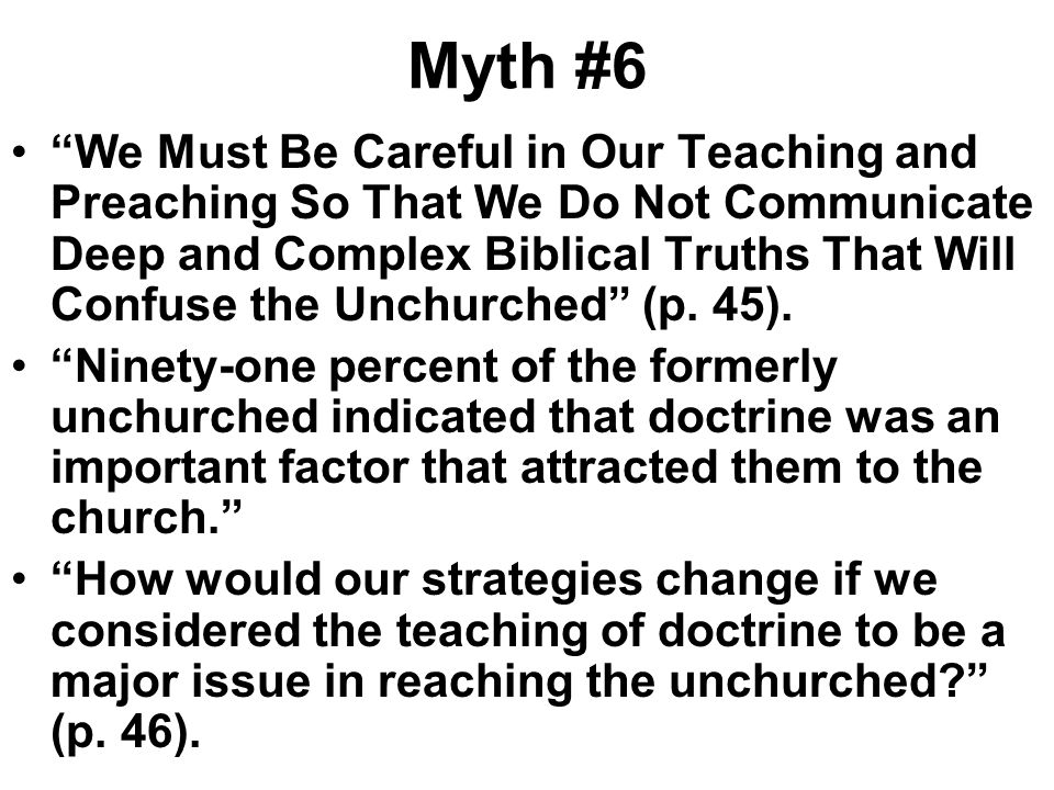 Myth #6 We Must Be Careful in Our Teaching and Preaching So That We Do Not Communicate Deep and Complex Biblical Truths That Will Confuse the Unchurch