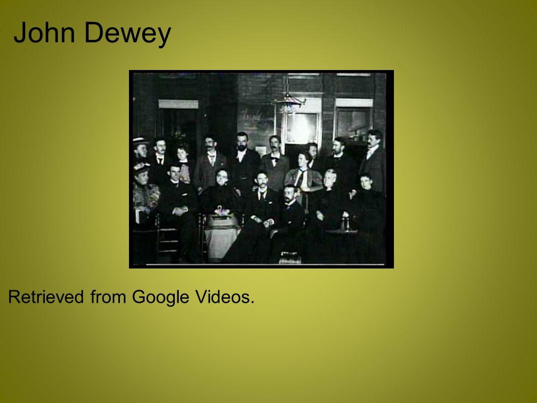 John Dewey Retrieved from Google Videos.