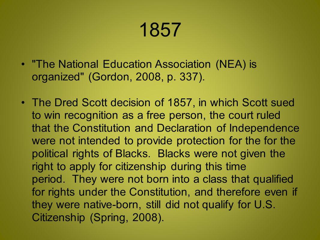 1857 The National Education Association (NEA) is organized (Gordon, 2008, p.