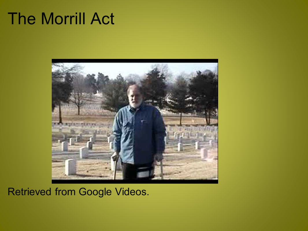 The Morrill Act Retrieved from Google Videos.