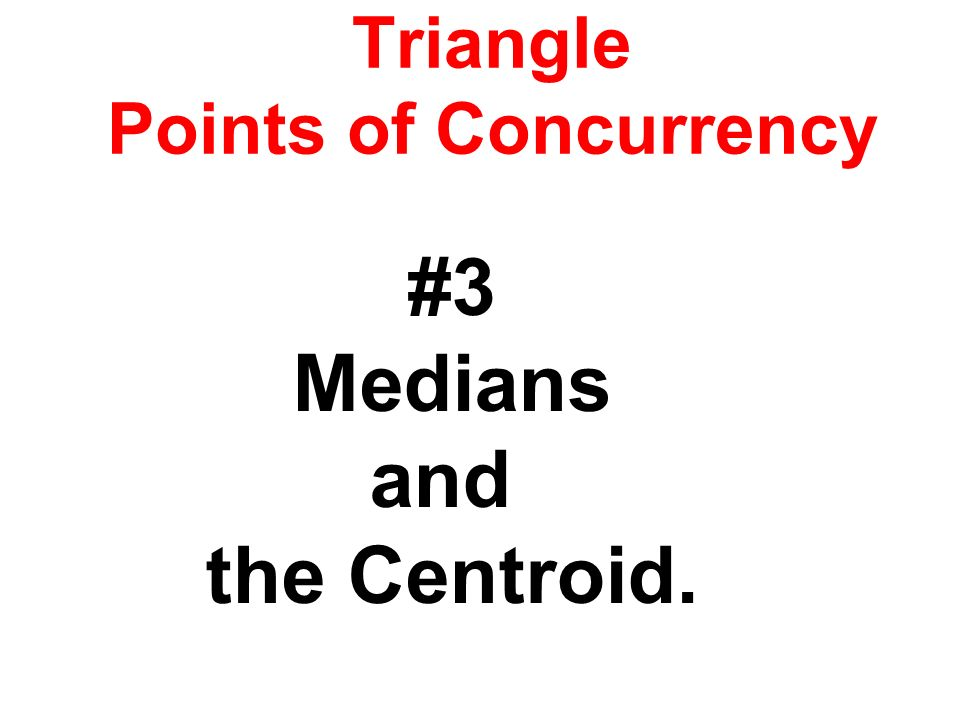 Triangle Points of Concurrency #3 Medians and the Centroid.