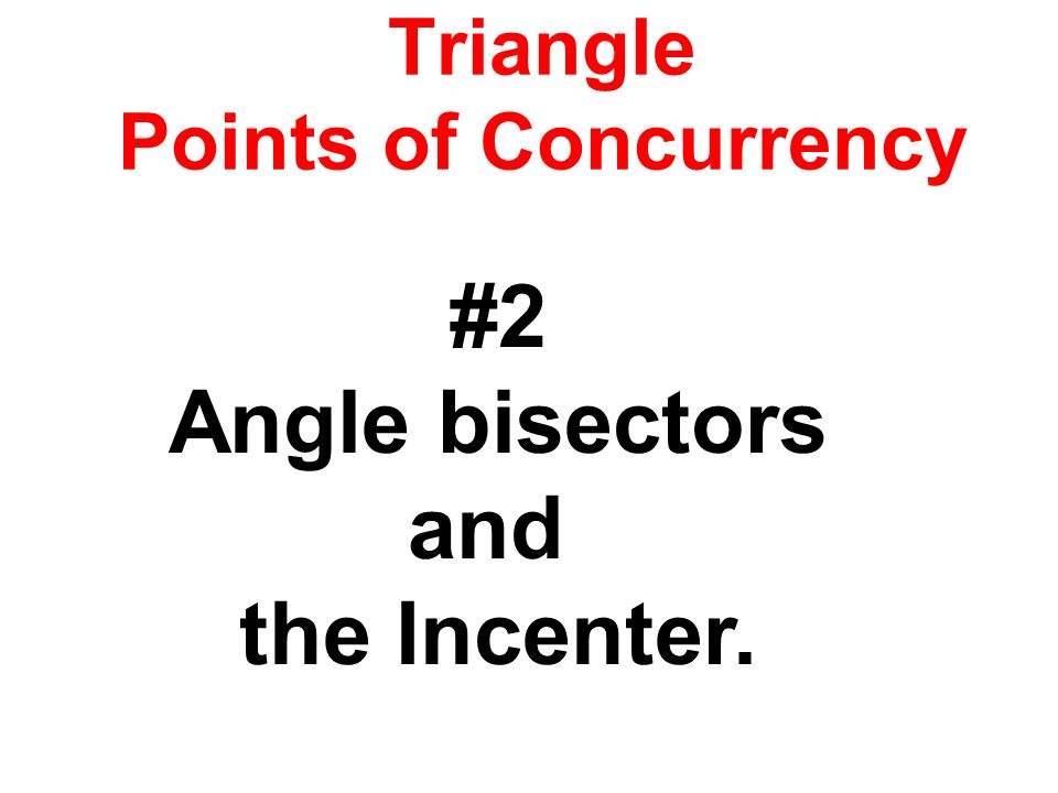 Triangle Points of Concurrency #2 Angle bisectors and the Incenter.
