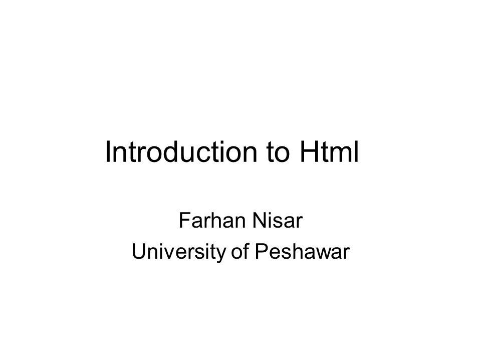 Introduction to Html Farhan Nisar University of Peshawar