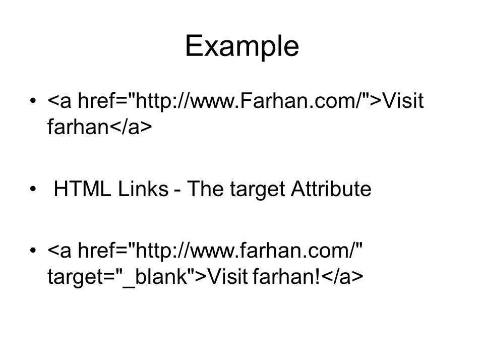 Example Visit farhan HTML Links - The target Attribute Visit farhan!