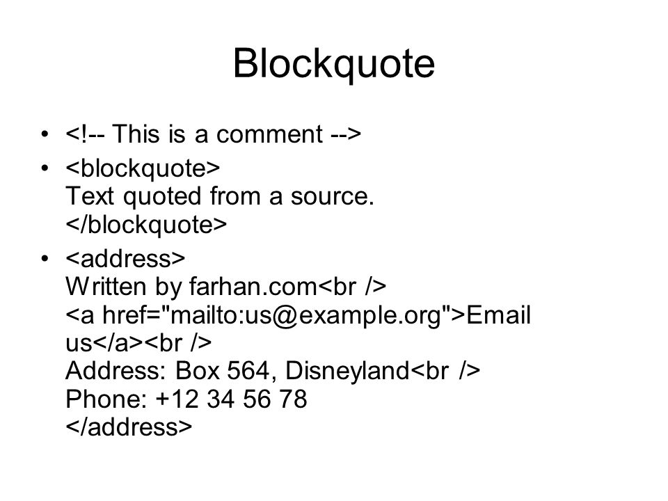 Blockquote Text quoted from a source. Written by farhan.com Email us Address: Box 564, Disneyland Phone: +12 34 56 78