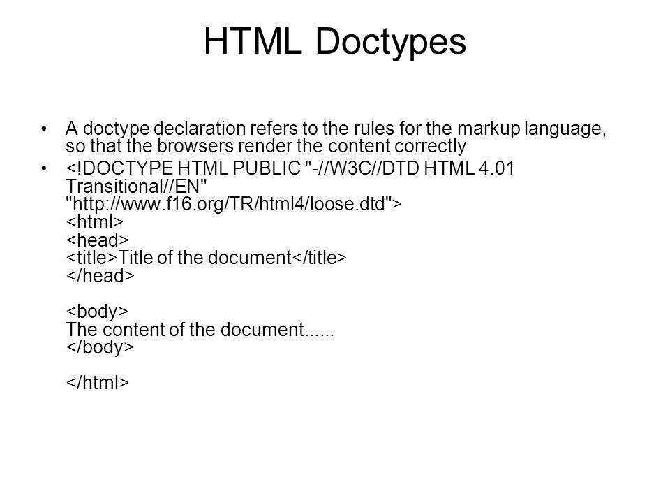 HTML Doctypes A doctype declaration refers to the rules for the markup language, so that the browsers render the content correctly Title of the docume