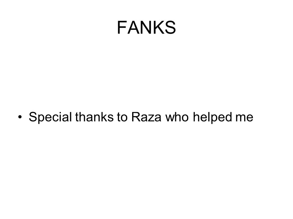 FANKS Special thanks to Raza who helped me