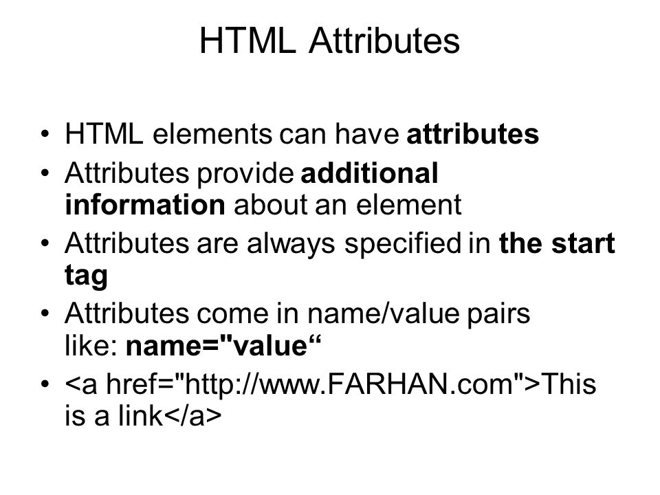 HTML Attributes HTML elements can have attributes Attributes provide additional information about an element Attributes are always specified in the st