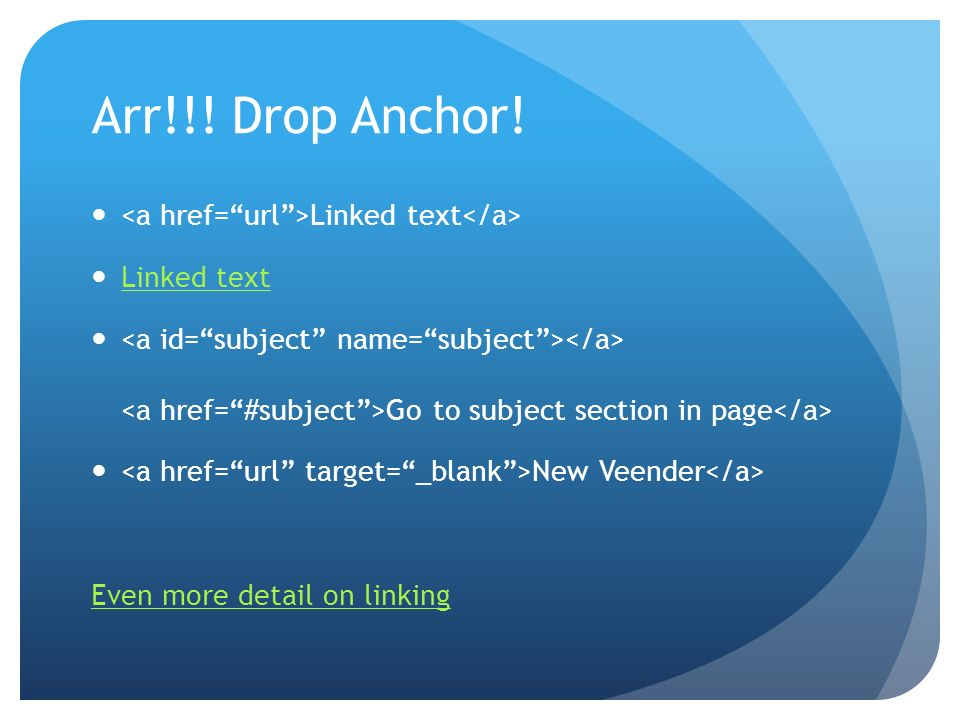Arr!!! Drop Anchor! Linked text Go to subject section in page New Veender Even more detail on linking