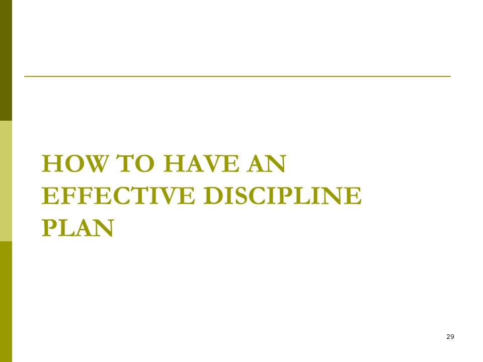HOW TO HAVE AN EFFECTIVE DISCIPLINE PLAN 29