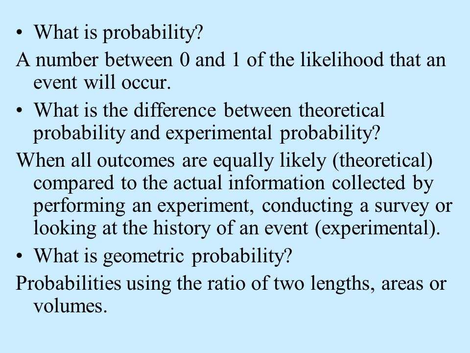What is probability? A number between 0 and 1 of the likelihood that an event will occur. What is the difference between theoretical probability and e