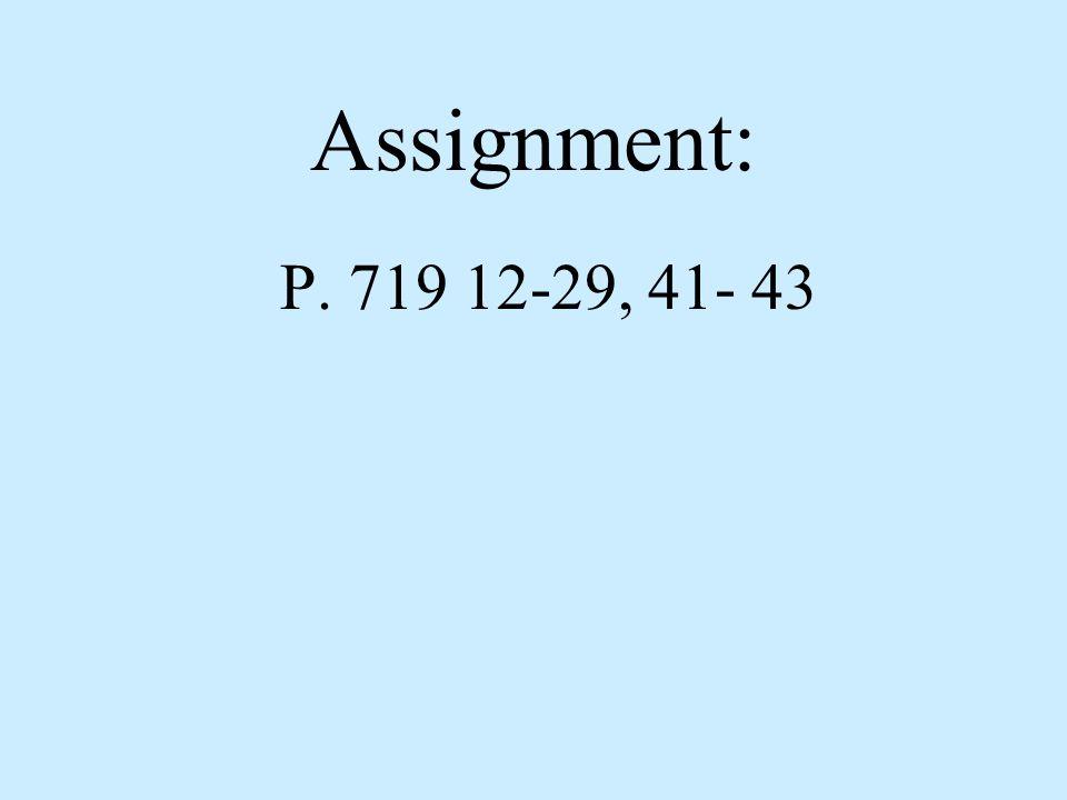 Assignment: P. 719 12-29, 41- 43