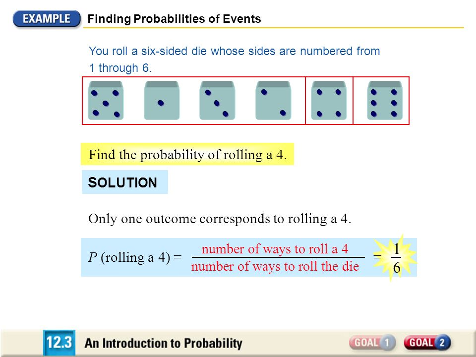 Finding Probabilities of Events Three outcomes correspond to rolling an odd number: rolling a 1, 3, or a 5.