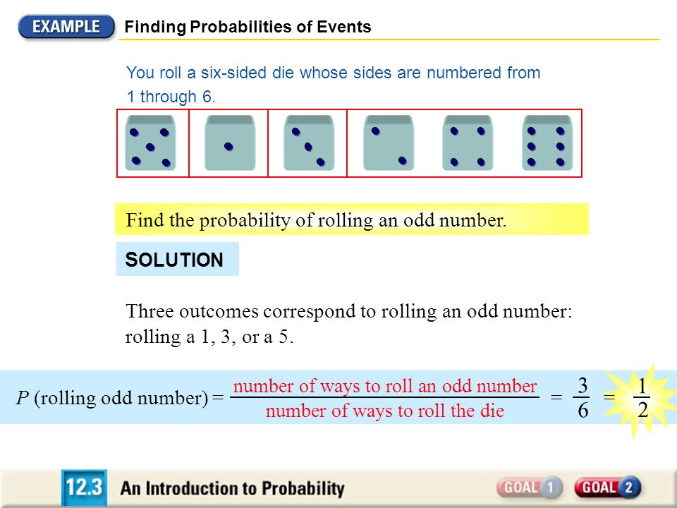 Finding Probabilities of Events All six outcomes correspond to rolling a number less than 7.