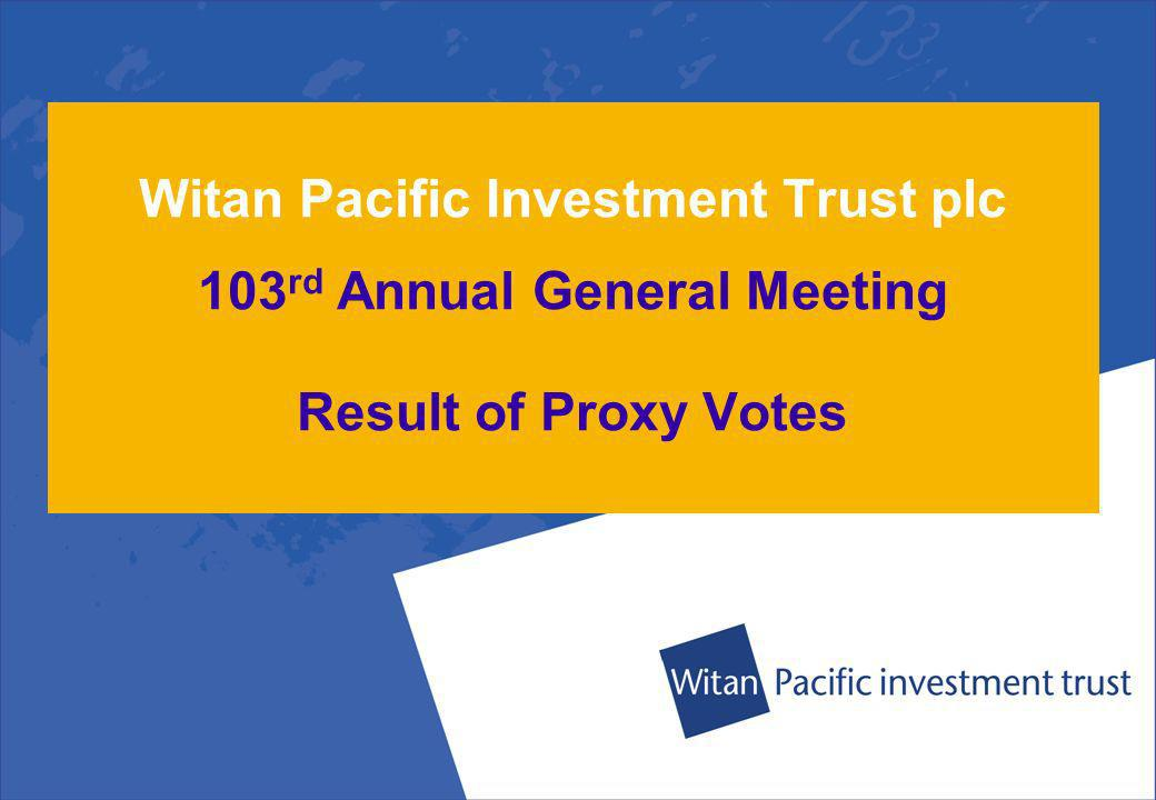 Witan Pacific Investment Trust plc 103 rd Annual General Meeting 8 th June 2010