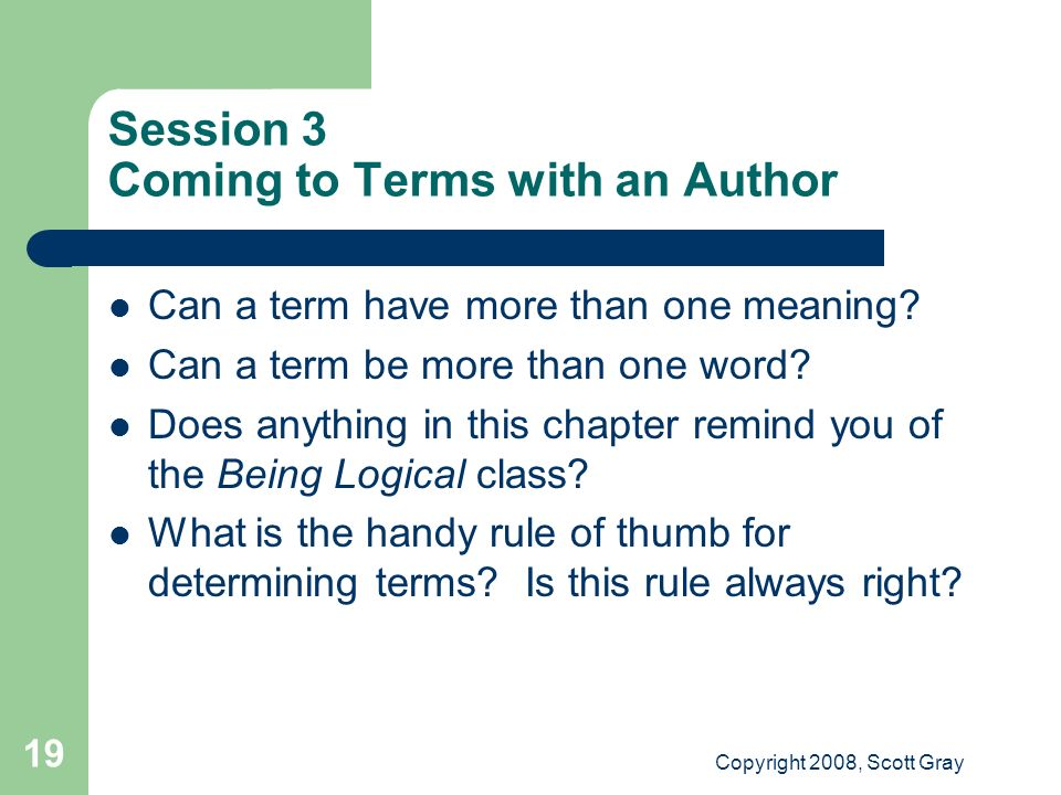 Copyright 2008, Scott Gray 19 Session 3 Coming to Terms with an Author Can a term have more than one meaning? Can a term be more than one word? Does a