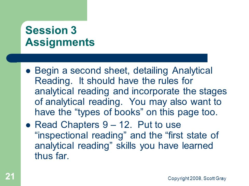 Copyright 2008, Scott Gray 21 Session 3 Assignments Begin a second sheet, detailing Analytical Reading. It should have the rules for analytical readin