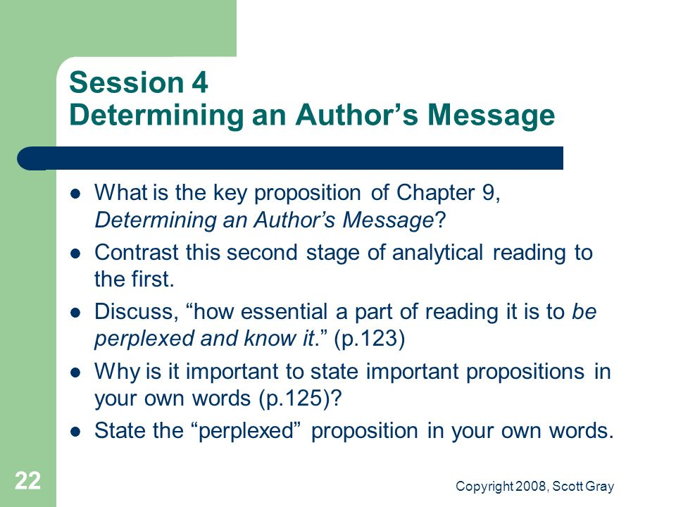 Copyright 2008, Scott Gray 22 Session 4 Determining an Authors Message What is the key proposition of Chapter 9, Determining an Authors Message.