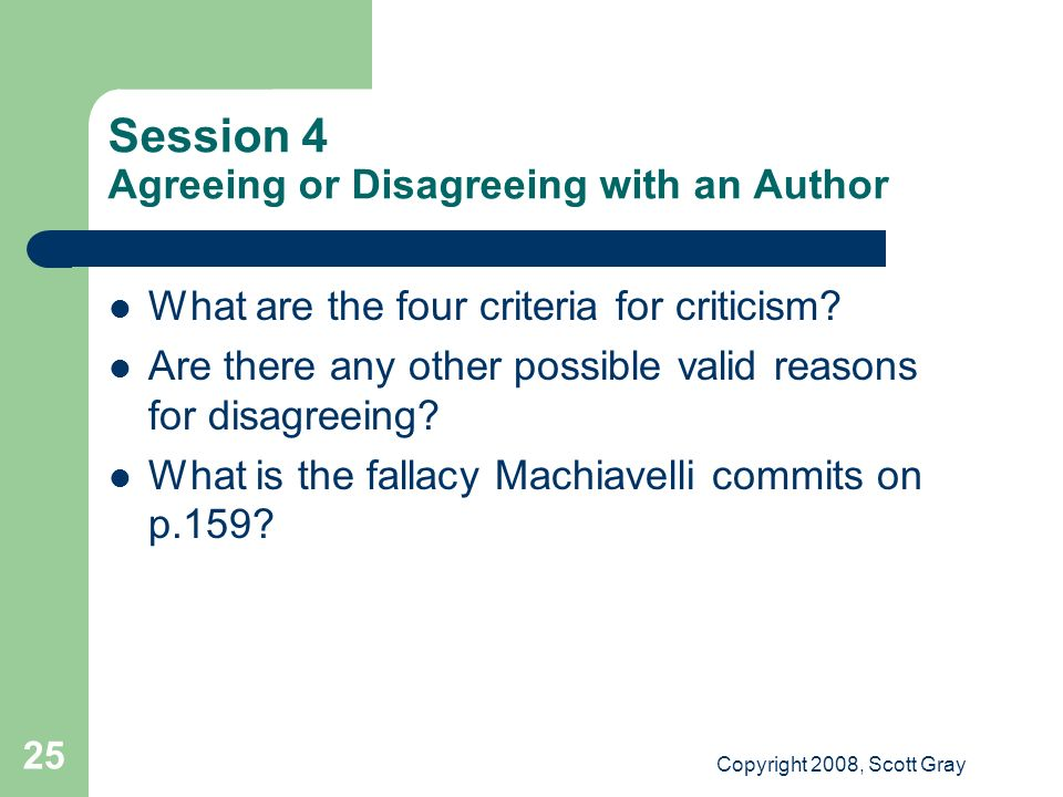 Copyright 2008, Scott Gray 25 Session 4 Agreeing or Disagreeing with an Author What are the four criteria for criticism.