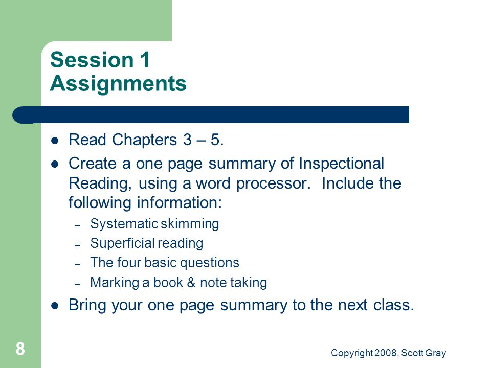 Copyright 2008, Scott Gray 8 Session 1 Assignments Read Chapters 3 – 5.