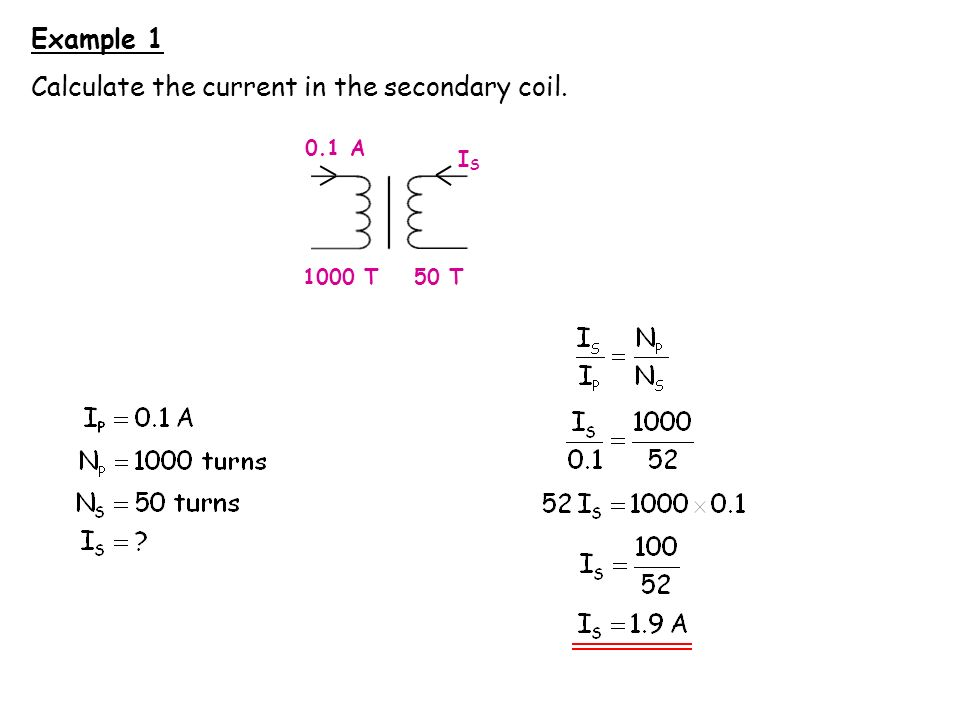 Example 2 Calculate the voltage and the current in the secondary coil.