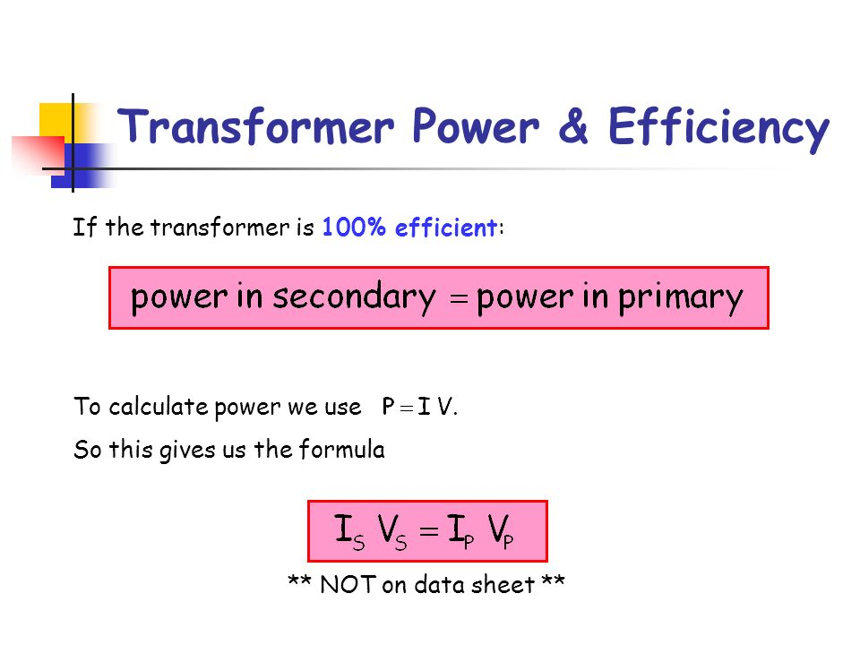 Example 1 Calculate the current in the secondary coil, assuming the transformer is 100% efficient.
