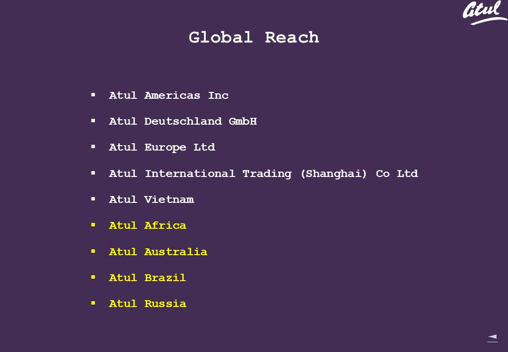 Global Reach Atul Americas Inc Atul Deutschland GmbH Atul Europe Ltd Atul International Trading (Shanghai) Co Ltd Atul Vietnam Atul Africa Atul Australia Atul Brazil Atul Russia