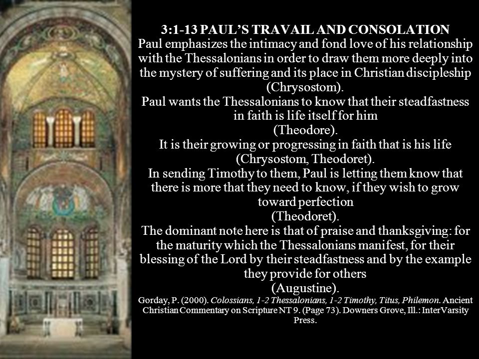 3:1-13 PAULS TRAVAIL AND CONSOLATION Paul emphasizes the intimacy and fond love of his relationship with the Thessalonians in order to draw them more