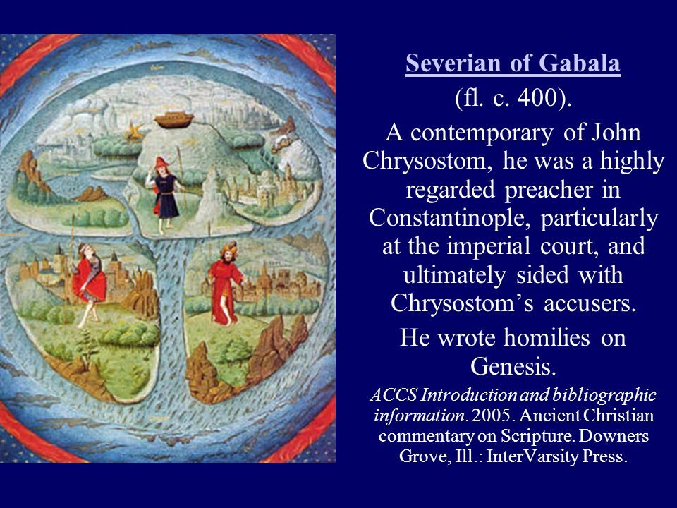 Severian of Gabala (fl. c. 400). A contemporary of John Chrysostom, he was a highly regarded preacher in Constantinople, particularly at the imperial