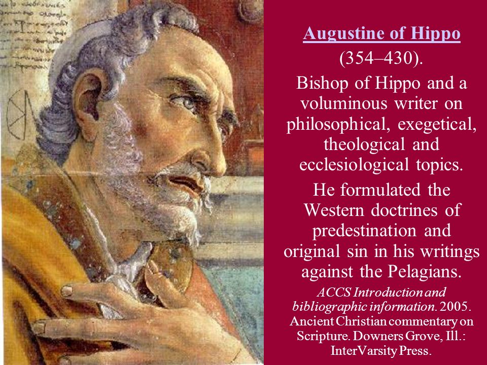 Augustine of Hippo (354–430). Bishop of Hippo and a voluminous writer on philosophical, exegetical, theological and ecclesiological topics. He formula