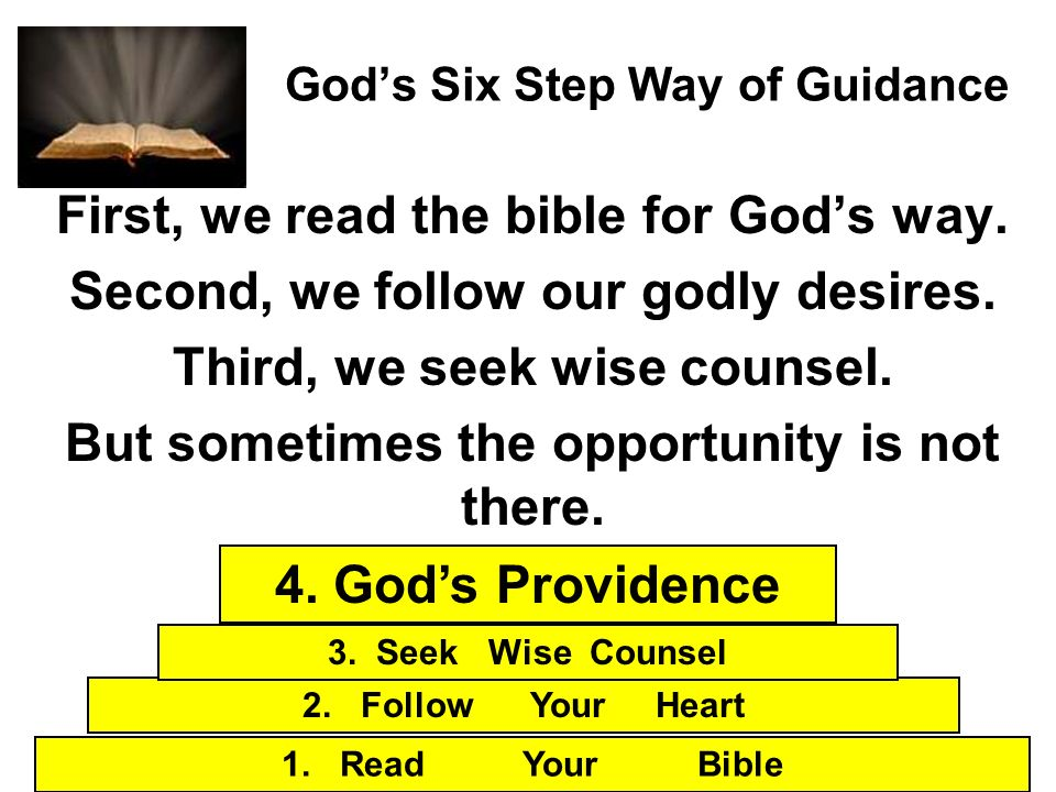 Gods Six Step Way of Guidance First, we read the bible for Gods way. Second, we follow our godly desires. Third, we seek wise counsel. But sometimes t