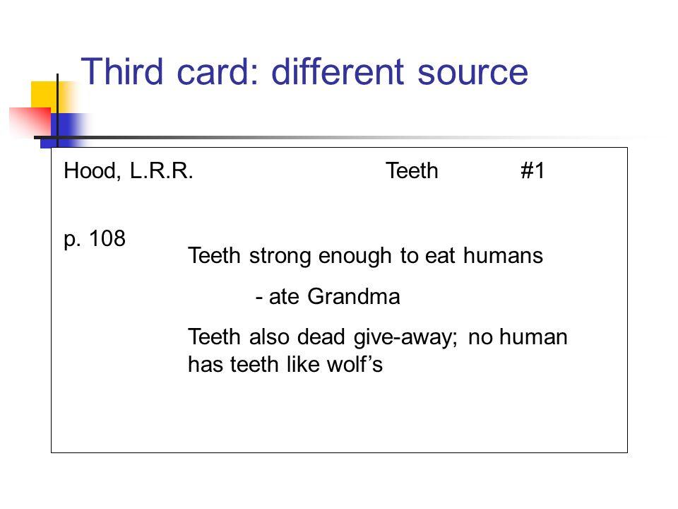 Third card: different source Hood, L.R.R.Teeth#1 p. 108 Teeth strong enough to eat humans - ate Grandma Teeth also dead give-away; no human has teeth