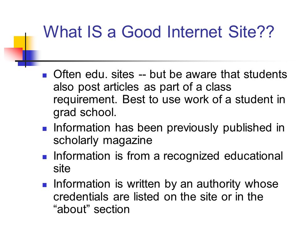 What IS a Good Internet Site?? Often edu. sites -- but be aware that students also post articles as part of a class requirement. Best to use work of a