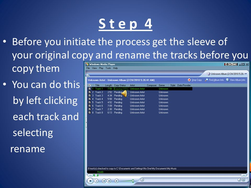 S t e p 4 Before you initiate the process get the sleeve of your original copy and rename the tracks before you copy them You can do this by left clicking each track and selecting rename