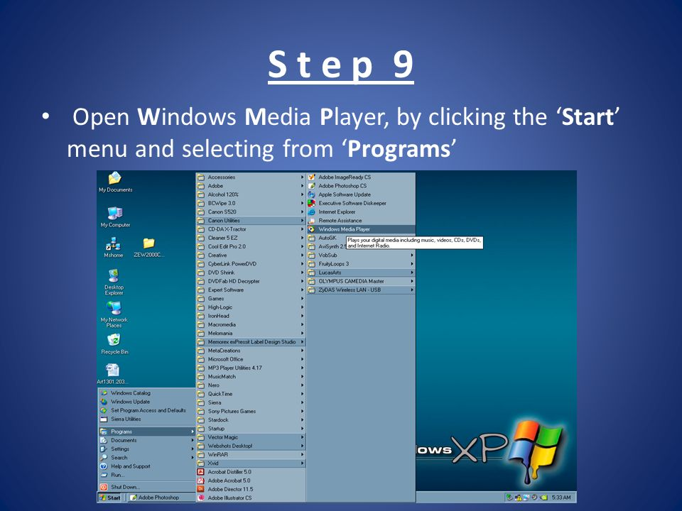 S t e p 9 Open Windows Media Player, by clicking the Start menu and selecting from Programs