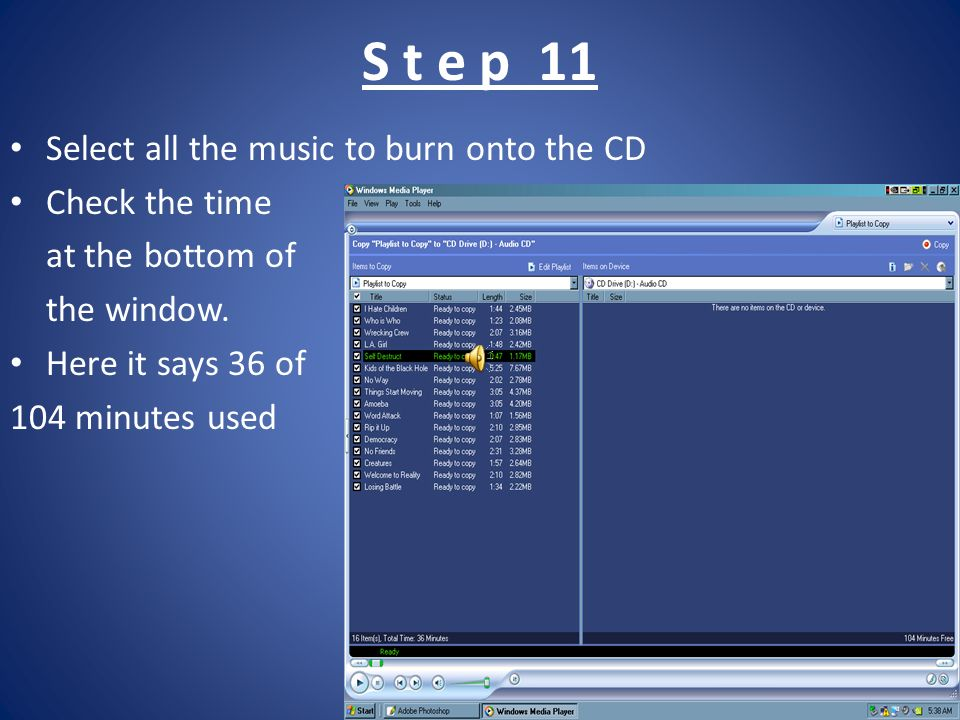 S t e p 11 Select all the music to burn onto the CD Check the time at the bottom of the window. Here it says 36 of 104 minutes used