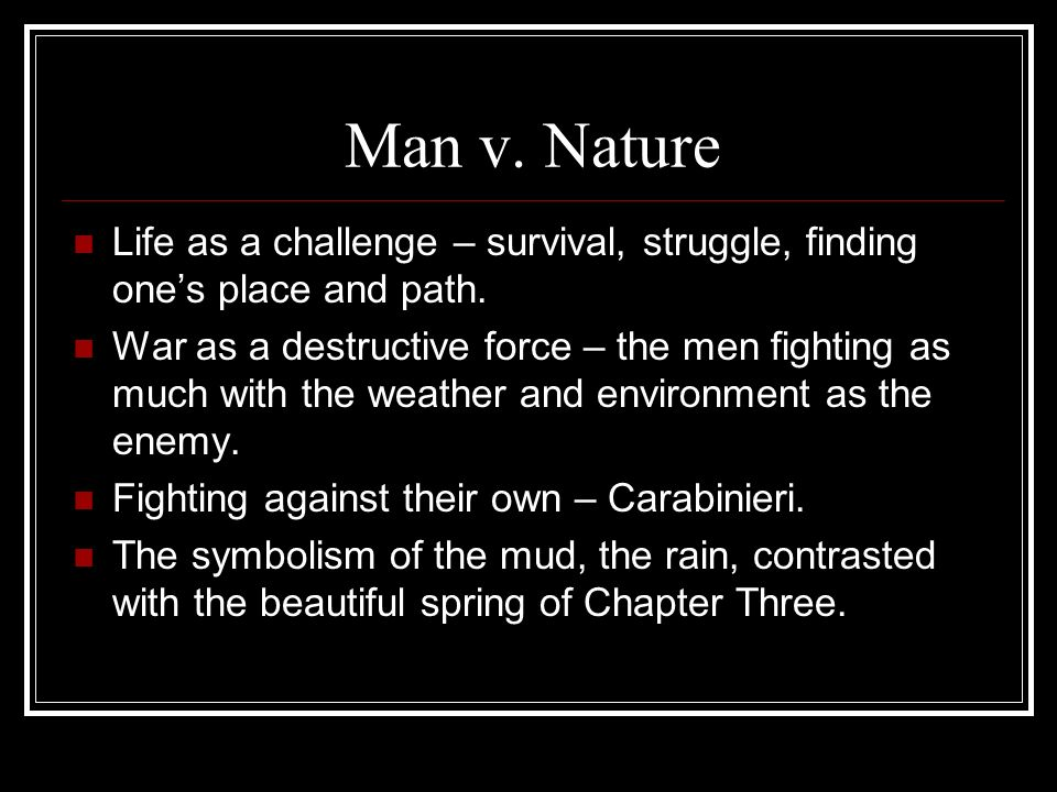 Man v. Nature Life as a challenge – survival, struggle, finding ones place and path.